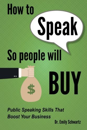 How To Speak So People Will Buy: Public Speaking Skills That Boost Your Business by Schwartz, Dr. Emily (2014) Paperback
