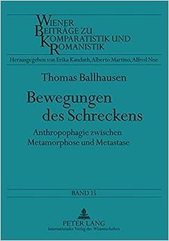 Book Bewegungen Des Schreckens: Anthropophagie Zwischen Metamorphose Und Metastase (Wiener Beitraege Zu Komparatistik Und Romanistik)