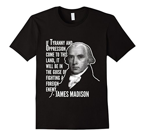 Mens Tyranny And Oppression James Madison Founding Fathers Tee XL Black