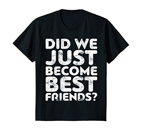 Kids Did We Just Become Best Friends T-Shirt 8 Black - Best Friend Costumes Ideas For Girls