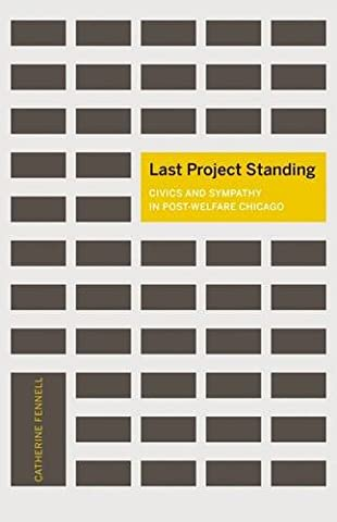 Last Project Standing: Civics and Sympathy in Post-Welfare Chicago (A Quadrant Book) - Last Post