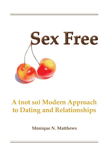 Sex Free: A (not so) Modern Approach to Dating and Relationships by [