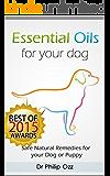 Essential Oils for Your Dog: Safe Natural Remedies for your Dog or Puppy ((Essential Oils for Dogs, Essential Oils for Puppies, Essential Oils for K9, ... Essential Oils for K9, Natural Dog Care)