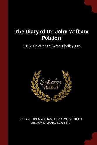 The Diary of Dr. John William Polidori: 1816 : Relating to Byron, Shelley, Etc