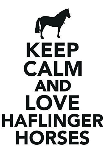 (Keep Calm & Love Haflinger Horses Notebook & Journal. Productivity Work Planner & Idea Notepad: Brainstorm Thoughts, Self Discovery, To Do List)