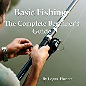 Basic Fishing : The Complete Beginner's Guide (Time to Fish  Book 1)