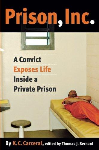 Prison, Inc.: A Convict Exposes Life Inside a Private Prison (Alternative Criminology)