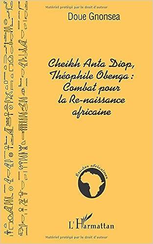 Télécharger en ligne Cheikh Anta Diop, Théophilie Obenga : combat pour la re-naissance africaine pdf ebook