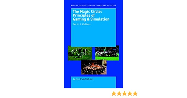 the magic circle principles of gaming simulation third and revised edition modeling and simulation for learning and instruction