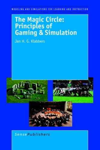 The Magic Circle: Principles of Gaming & Simulation: Third and Revised Edition (Modeling and Simulation for Learning and Instruction)