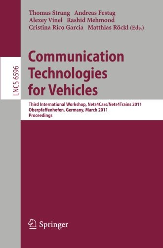 Communication Technologies for Vehicles: Third International Workshop, Nets4Cars/Nets4Trains 2011, Oberpfaffenhofen, Germany, March 23-24, 2011, Proceedings (Lecture Notes in Computer Science) by Springer