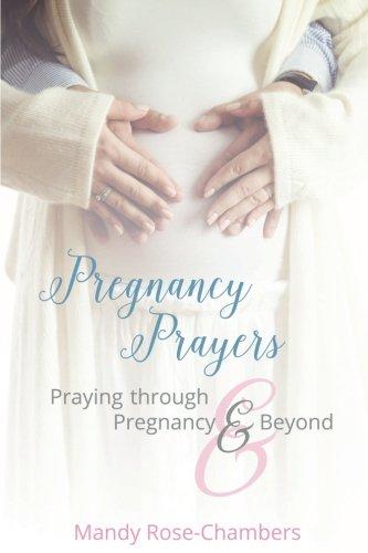 Pregnancy Prayers Praying Through Pregnancy and Beyond pdf