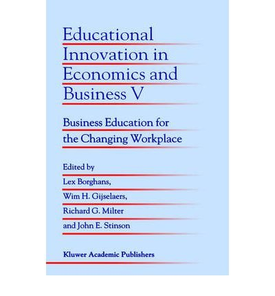 [(Educational Innovation in Economics and Business: Business Education for the Changing Workplace )] [Author: Lex Borghans] [Oct-2000]
