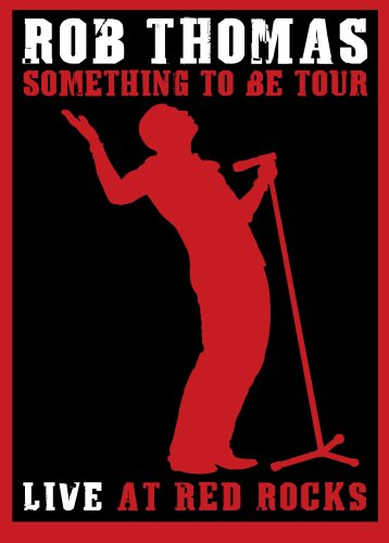 Rob Thomas: Something To Be Tour - Live At Red ()