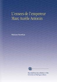 L'ensees de l'empereur Marc Aurèle Antonin par  Marc Aurèle