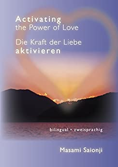 Activating the Power of Love / Die Kraft der Liebe aktivieren: English-German bilingual book / Deutsch-Englisch-zweisprachigen Buch (German Edition) by [Sanjoi, Masami]