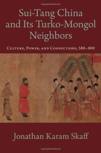Sui-Tang China and Its Turko-Mongol Neighbors: Culture, Power, and Connections, 580-800 (Oxford Studies in Early Empires