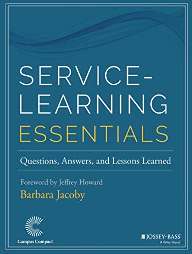 Service-Learning Essentials: Questions, Answers, and Lessons Learned (Jossey-bass Higher and Adult Education Series) ()