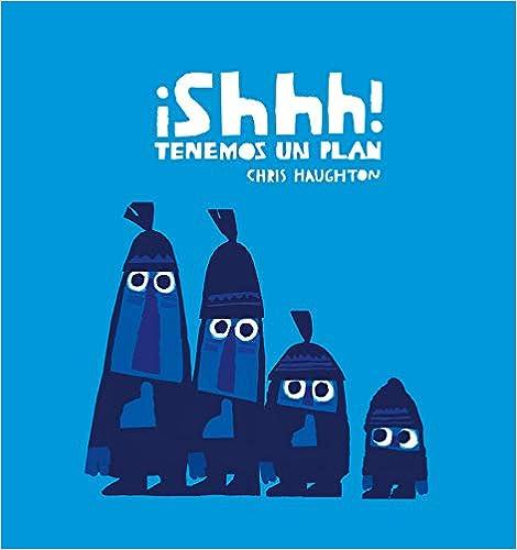 Shhh tenemos un plan – Chris Haughton