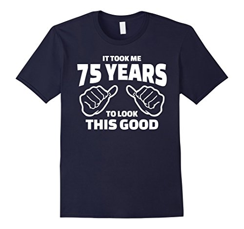Men's 75th Birthday Gift - It Took Me 75 Years To Look This Good Large Navy