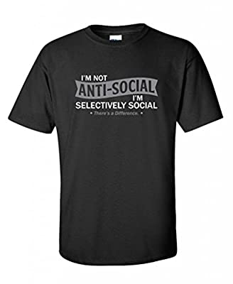 I'm not anti-social. I'm selectively social. funny t shirts