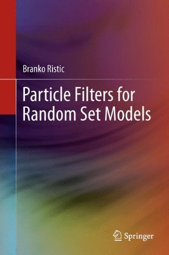 Particle Filters for Random Set Models by Branko Ristic (2013-04-15)