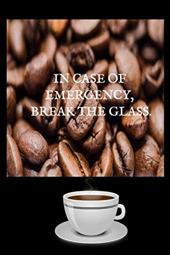 (IN CASE OF EMERGENCY BREAK THE GLASS: Journal for serious coffee drinkers, with sense of humor.)