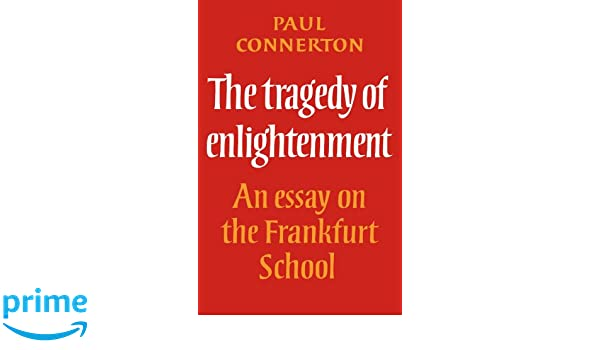 The Tragedy Of Enlightenment An Essay On The Frankfurt School  The Tragedy Of Enlightenment An Essay On The Frankfurt School Cambridge  Studies In The History And Theory Of Politics Paul Connerton    Essay About Learning English also English Essay Outline Format  Proposal Essay