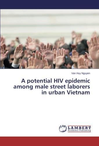 A potential HIV epidemic among male street laborers in urban Vietnam by LAP LAMBERT Academic Publishing