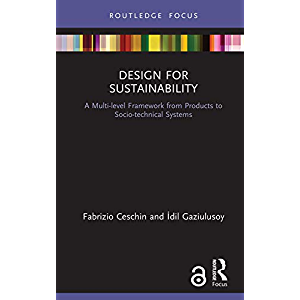 Design for Sustainability: A Multi-level Framework from Products to Socio-technical Systems (Routledge Focus on…