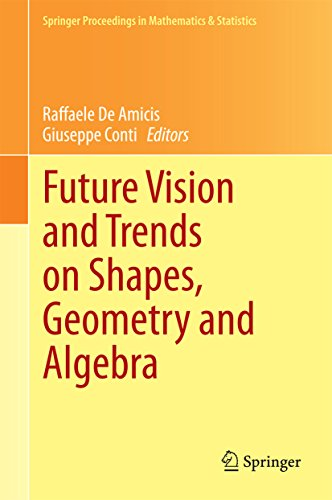 Download Future Vision and Trends on Shapes, Geometry and Algebra (Springer Proceedings in Mathematics & Statistics) Pdf