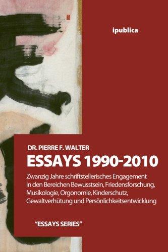 Essays 1990-2010: Zwanzig Jahre schriftstellerisches Engagement in den Bereichen Bewusstsein, Friedensforschung, Musikologie, Orgonomie, Kinderschutz, ... Persoenlichkeitsentwicklung (German Edition) ebook