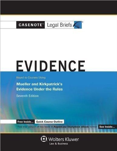 Evidence: Mueller & Kirkpatrick (Casenote Legal Briefs)