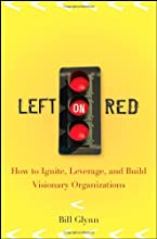 Left on Red: How to Ignite, Leverage and Build Visionary Organizations