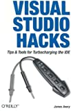 Visual Studio Hacks: Tips & Tools for Turbocharging the IDE, James Avery, 0596008473