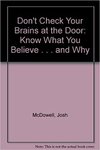 Donu0027t Check Your Brains At The Door: Know What You Believe . . . And Why:  Josh McDowell, Bob Hostetler: 9780613769143: Amazon.com: Books