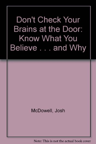 Don't Check Your Brains at the Door: Know What You Believe . . . and Why