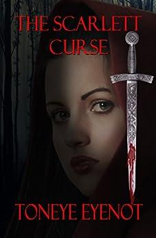 The Scarlett Curse: The Sacred Blade of Profanity Book 1 by [Eyenot, Toneye]