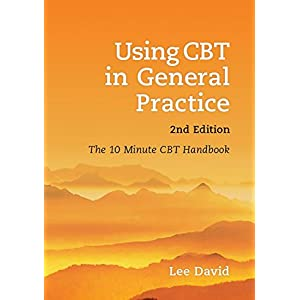 Using CBT in General Practice, second edition: The 10 Minute CBT Handbook Paperback – 5 Aug. 2013