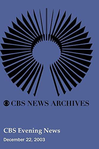 CBS Evening News (December 22, 2003) by