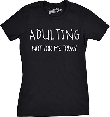 Crazy Dog TShirts - Womens Adulting Not For Me Today Funny Self Mocking Adult T shirt - Camiseta Para Mujer
