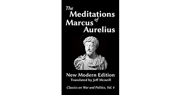 The Meditations of Marcus Aurelius: New Modern Edition (Classics on War and Politics Book 4) (English Edition) eBook: Marcus Aurelius, Jeff Mcneill: ...