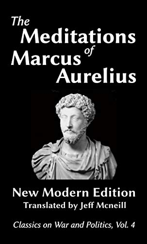 The Meditations of Marcus Aurelius: New Modern Edition (Classics on War and Politics Book