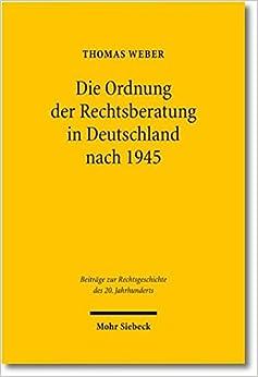 Die Ordnung Der Rechtsberatung in Deutschland Nach 1945: Vom Rechtsberatungsmissbrauchsgesetz Zum Rechtsdienstleistungsgesetz (Beitrage Zur Rechtsgeschichte Des 20. Jahrhunderts) (German Edition)