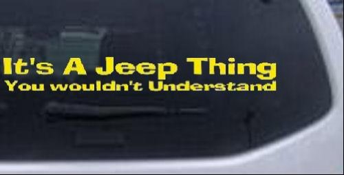 Yellow 6in X .9in -- Its A Jeep Thing You Wouldnt Understand Off Road Car Window Wall Laptop Decal Sticker