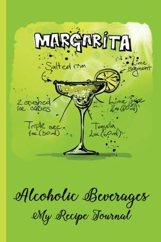 "Alcoholic Beverages - My Recipe Journal: Margarita Recipes, Cocktail Recipes, Cocktail Recipe Journal - For Grandma, Grandpa, Mom, Dad, Cooks, Chefs - 6 x 9"" - Recipes, Notebook, Diary, Blank Book -"