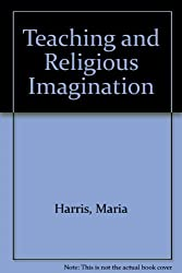Teaching & Religious Imagination: An Essay in the Theology of Teaching