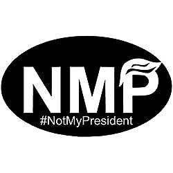 "Not My President NMP Oval PREMIUM 5"" { WHITE } decal | Anti Trump | Democrat | Republican | Political | Bumper Sticker | Car Truck SUV Van Motorcycle Helmet | Laptop Tablet | Hilllary | Bernie Sanders"