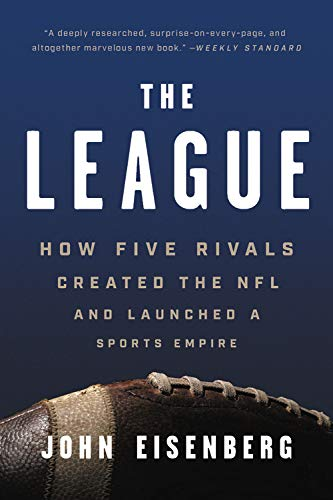 The League: How Five Rivals Created the NFL and Launched a Sports Empire (Sports Books For Men)