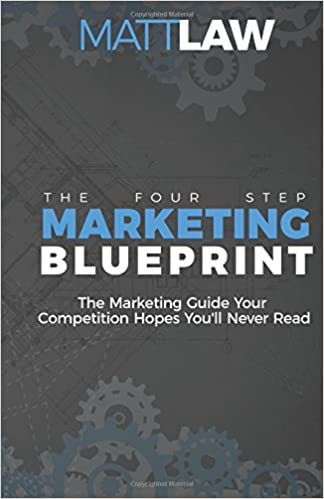 The four step marketing blueprint the marketing guide your the four step marketing blueprint the marketing guide your competition hopes youll never find matt law fsmc community 9780999217603 amazon books malvernweather Image collections